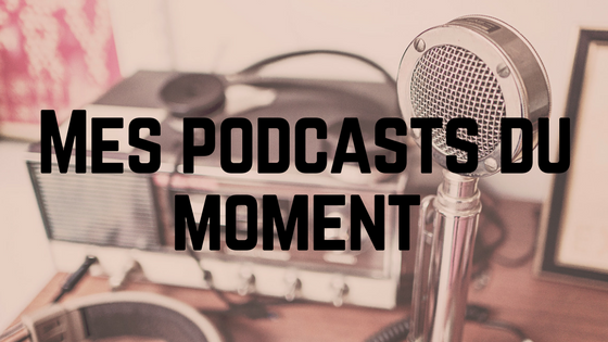 Mes podcasts du moment
